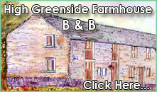 High Greenside Farmhouse B&B Click Here...